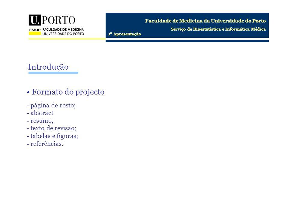 Faculdade de Medicina da Universidade do Porto Serviço de Bioestatística e Informática Médica 1ª Apresentação Introdução Formato do projecto - página
