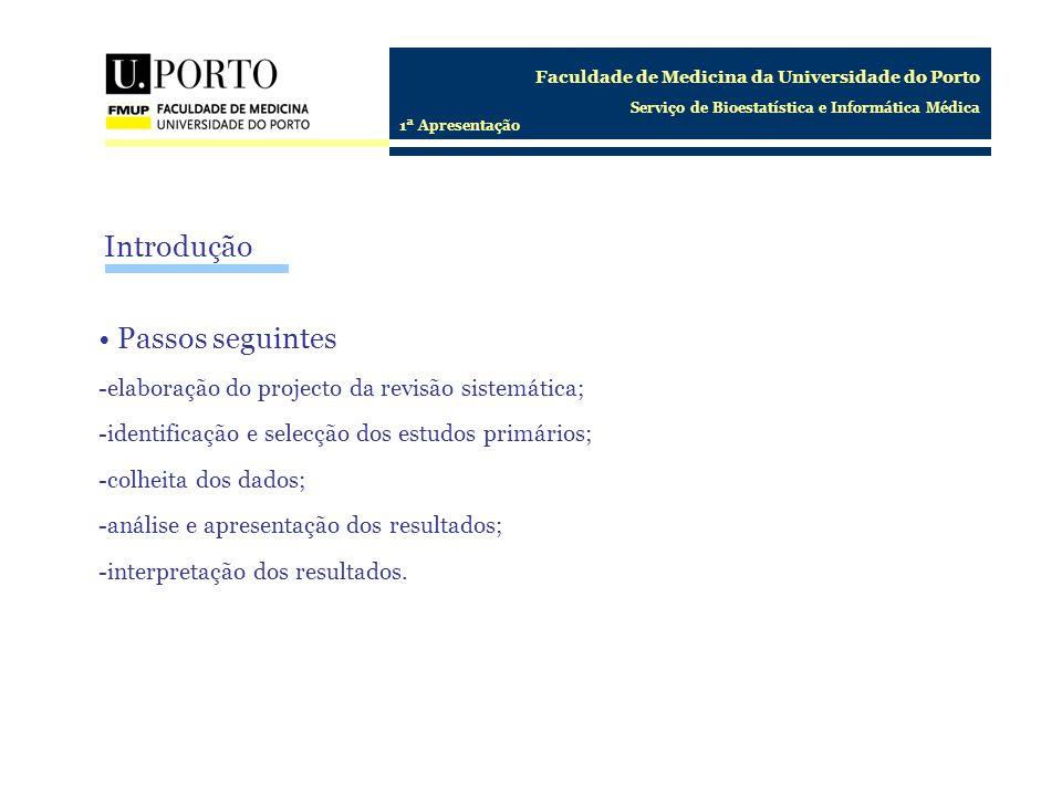 Faculdade de Medicina da Universidade do Porto Serviço de Bioestatística e Informática Médica 1ª Apresentação Introdução Passos seguintes -elaboração