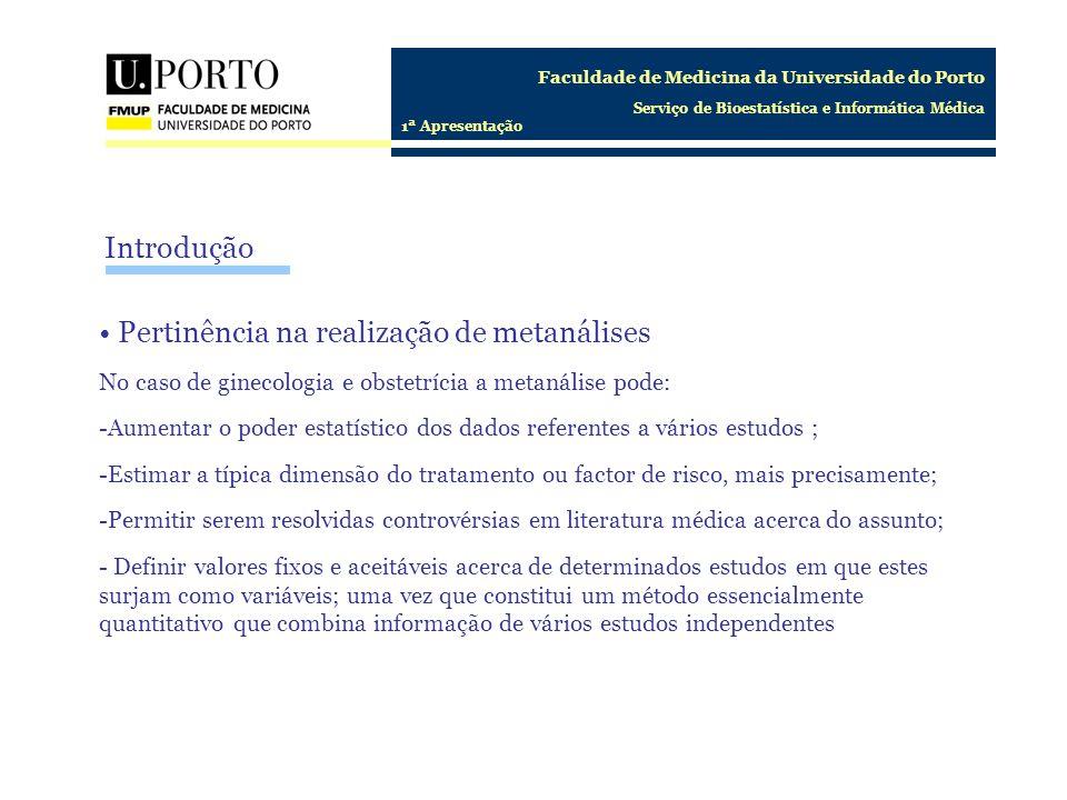 Faculdade de Medicina da Universidade do Porto Serviço de Bioestatística e Informática Médica 1ª Apresentação Introdução Pertinência na realização de