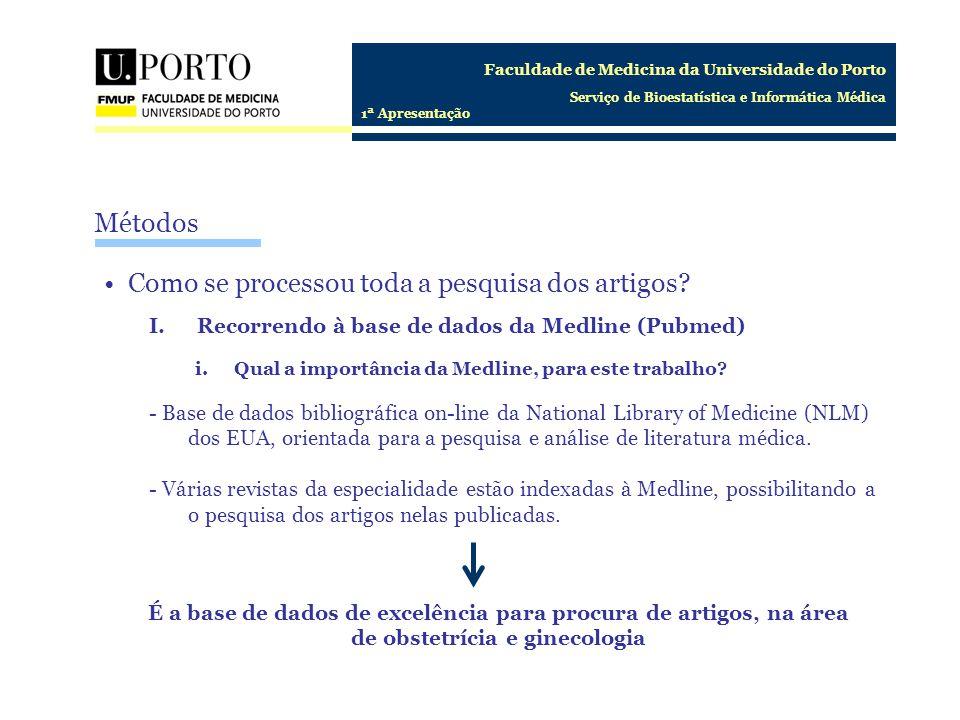 Faculdade de Medicina da Universidade do Porto Serviço de Bioestatística e Informática Médica 1ª Apresentação Como se processou a pesquisa de material para a introdução.