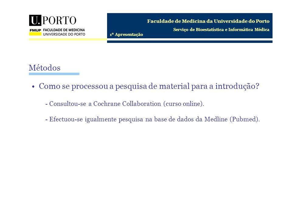 Faculdade de Medicina da Universidade do Porto Serviço de Bioestatística e Informática Médica 1ª Apresentação Como se processou a pesquisa de material