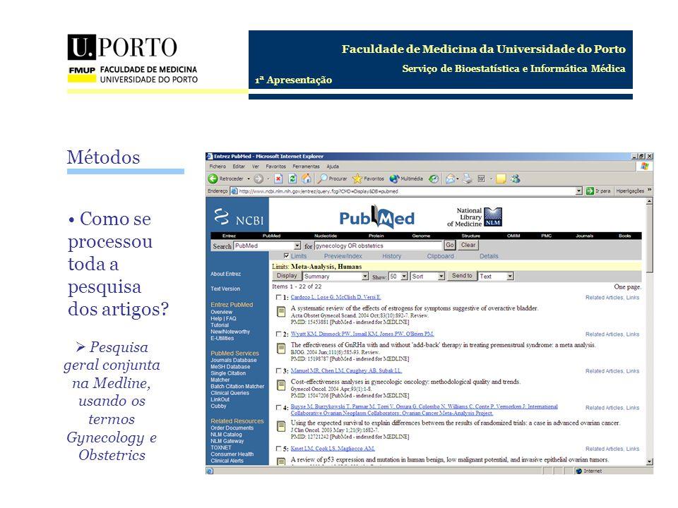 Faculdade de Medicina da Universidade do Porto Serviço de Bioestatística e Informática Médica 1ª Apresentação Como se processou toda a pesquisa dos artigos.