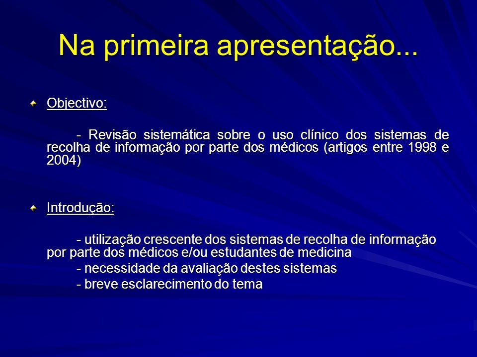 Na primeira apresentação... Objectivo: - Revisão sistemática sobre o uso clínico dos sistemas de recolha de informação por parte dos médicos (artigos
