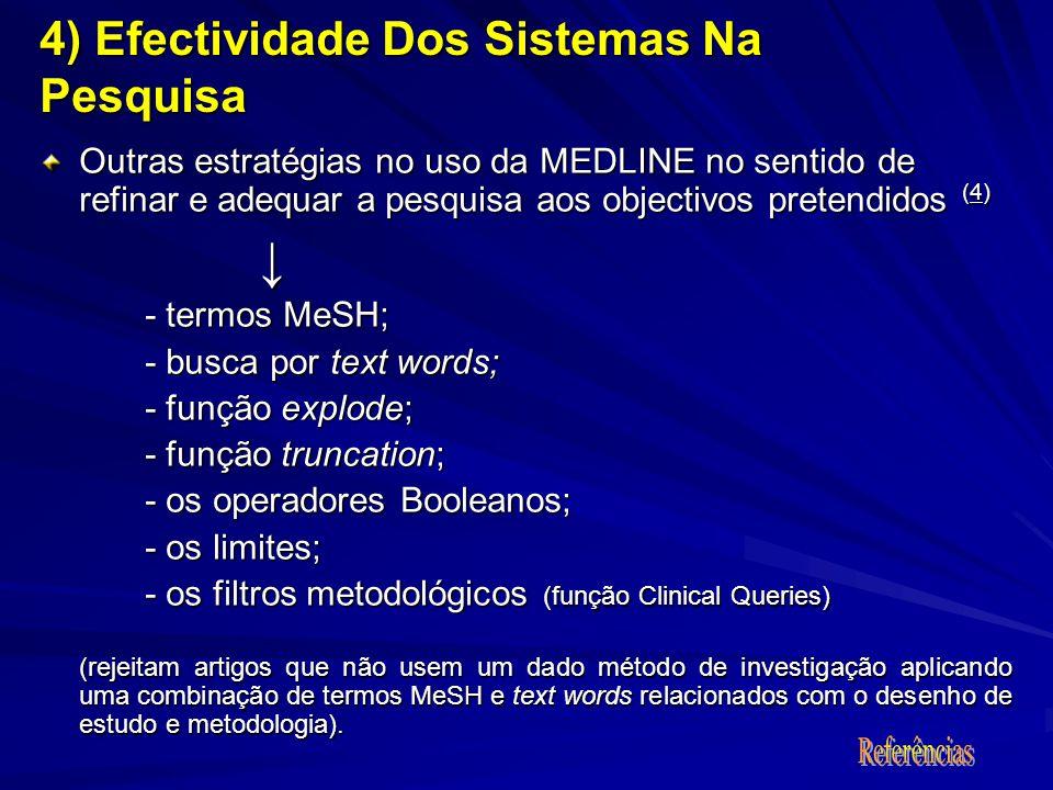 Outras estratégias no uso da MEDLINE no sentido de refinar e adequar a pesquisa aos objectivos pretendidos (4) - termos MeSH; - busca por text words; - busca por text words; - função explode; - função truncation; - função truncation; - os operadores Booleanos; - os operadores Booleanos; - os limites; - os filtros metodológicos (função Clinical Queries) (rejeitam artigos que não usem um dado método de investigação aplicando uma combinação de termos MeSH e text words relacionados com o desenho de estudo e metodologia).