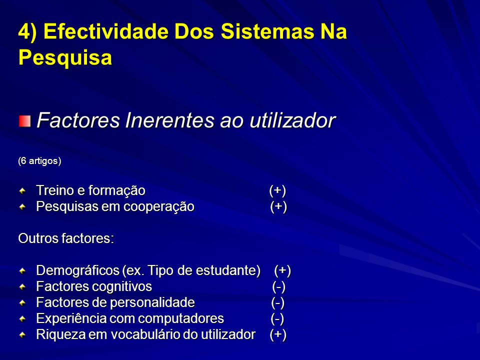 Factores Inerentes ao utilizador (6 artigos) Treino e formação (+) Pesquisas em cooperação (+) Outros factores: Demográficos (ex.