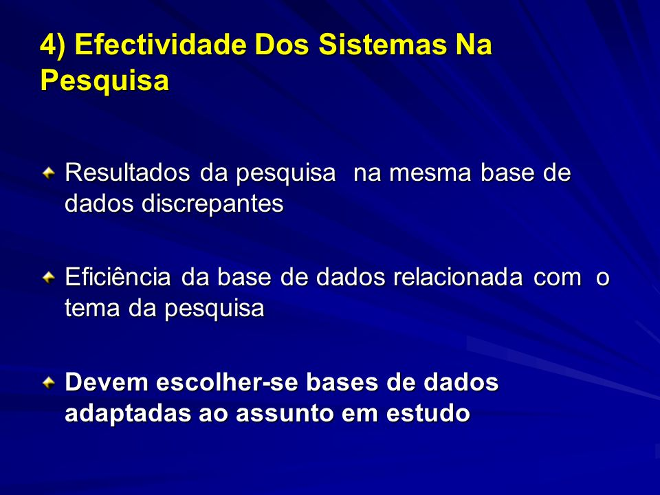 Resultados da pesquisa na mesma base de dados discrepantes Eficiência da base de dados relacionada com o tema da pesquisa Devem escolher-se bases de dados adaptadas ao assunto em estudo 4) Efectividade Dos Sistemas Na Pesquisa