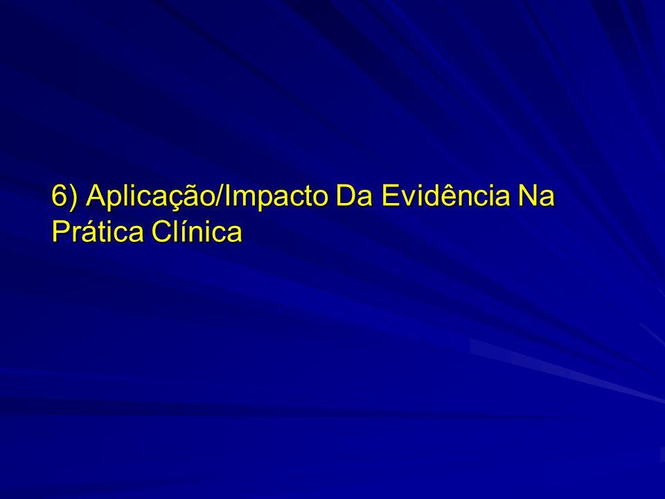 6) Aplicação/Impacto Da Evidência Na Prática Clínica