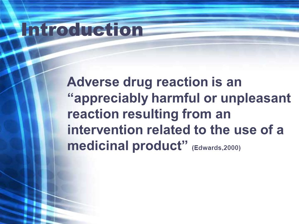 Introduction Adverse drug reaction is an appreciably harmful or unpleasant reaction resulting from an intervention related to the use of a medicinal product (Edwards,2000)