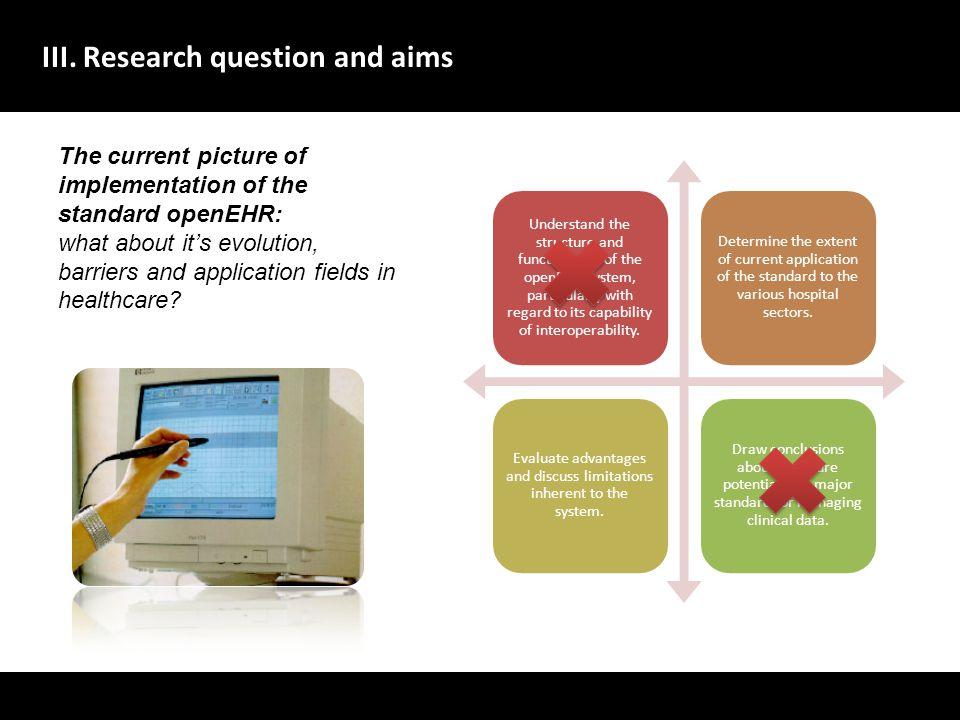 III. Research question and aims A evolu ç ão dos sistemas de gestão de dados no dom í nio da sa ú de deve centrar-se no utente, melhorando a qualidade
