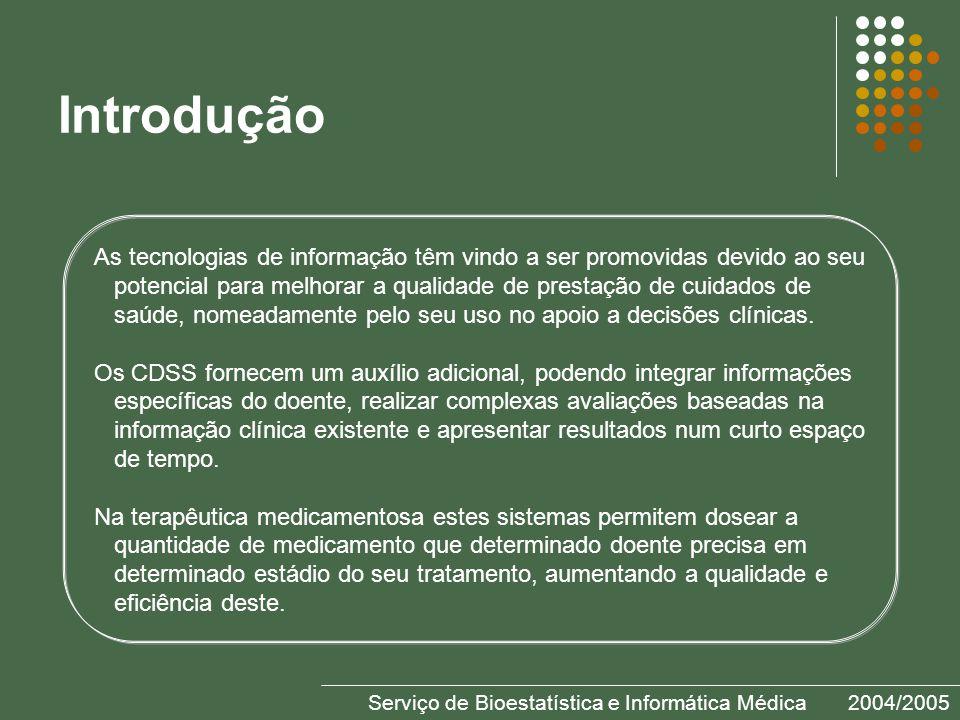 Serviço de Bioestatística e Informática Médica2004/2005 Introdução As tecnologias de informação têm vindo a ser promovidas devido ao seu potencial para melhorar a qualidade de prestação de cuidados de saúde, nomeadamente pelo seu uso no apoio a decisões clínicas.