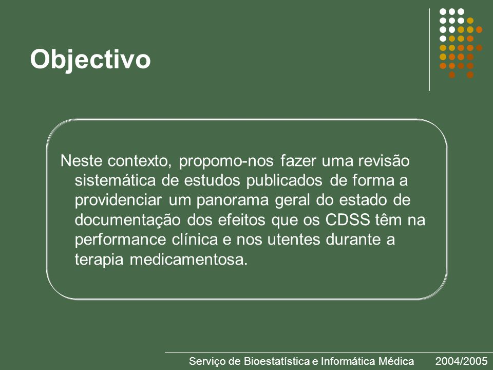 Métodos Pesquisa na US National Library of Medicine MEDLINE: Artigos na língua inglesa Publicações até Fevereiro de 2005 Conjugação dos seguintes termos Medical Subject Heading (MeSH) artificial intelligence evaluation studies research design epidemiologic study characteristics drug therapy, computer-assisted