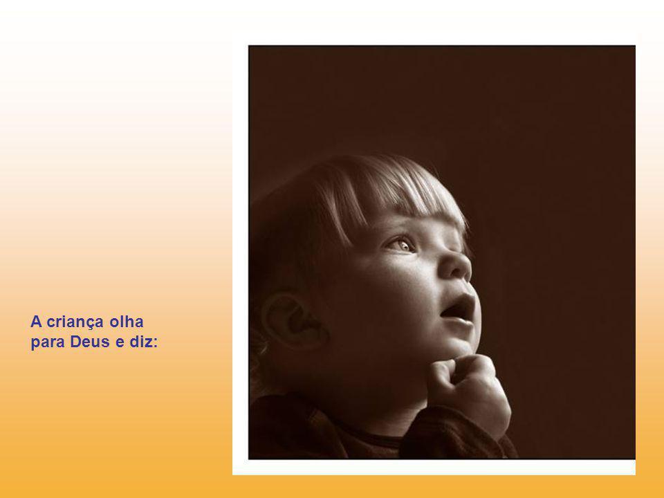 A criança olha para Deus e diz: