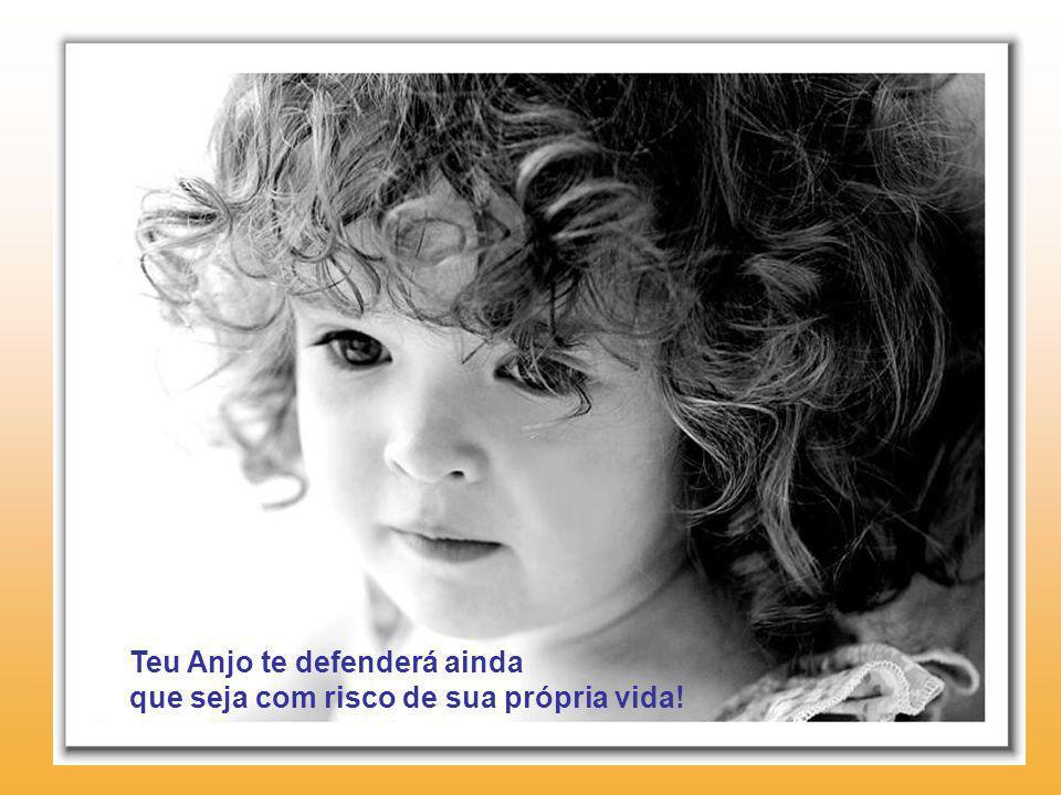 Teu Anjo te defenderá ainda que seja com risco de sua própria vida!