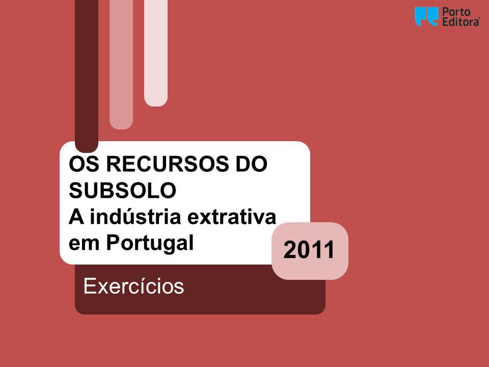 Exercícios OS RECURSOS DO SUBSOLO A indústria extrativa em Portugal 2011