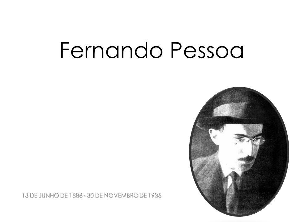 Biografia Fernando António Nogueira Pessoa (LISBOA, 13 DE JUNHO DE 1888 LISBOA, 30 DE NOVEMBRO DE 1935), MAIS CONHECIDO COMO FERNANDO PESSOA, FOI UM POETA E ESCRITOR PORTUGUÊS.