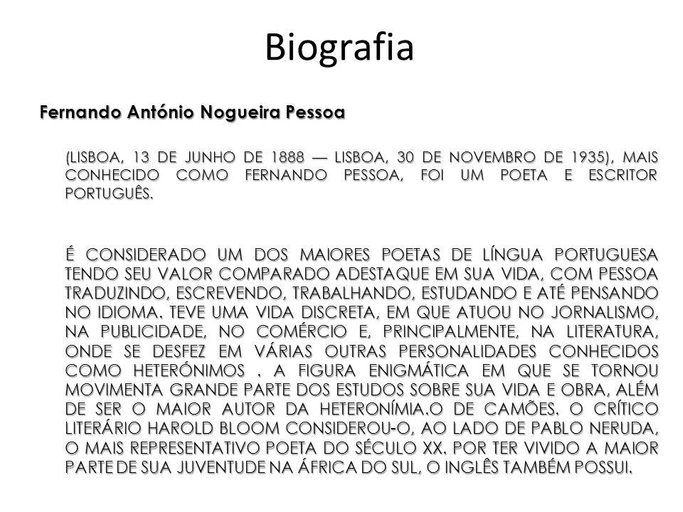 Biografia Fernando António Nogueira Pessoa (LISBOA, 13 DE JUNHO DE 1888 LISBOA, 30 DE NOVEMBRO DE 1935), MAIS CONHECIDO COMO FERNANDO PESSOA, FOI UM P
