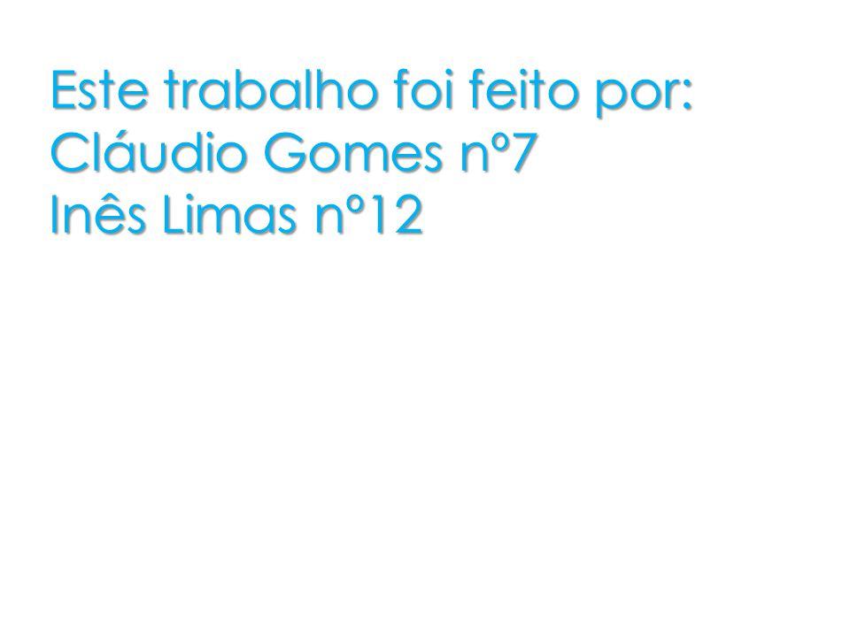 Este trabalho foi feito por: Cláudio Gomes nº7 Inês Limas nº12