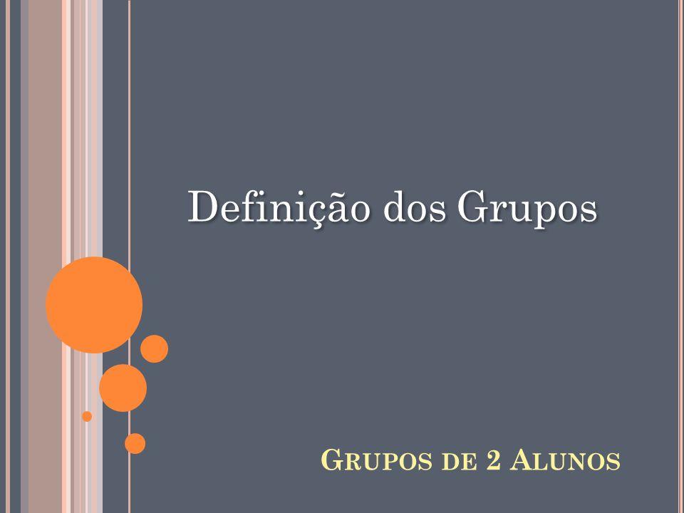Definição dos Grupos G RUPOS DE 2 A LUNOS