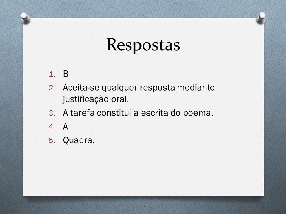 Respostas 1. B 2. Aceita-se qualquer resposta mediante justificação oral. 3. A tarefa constitui a escrita do poema. 4. A 5. Quadra.