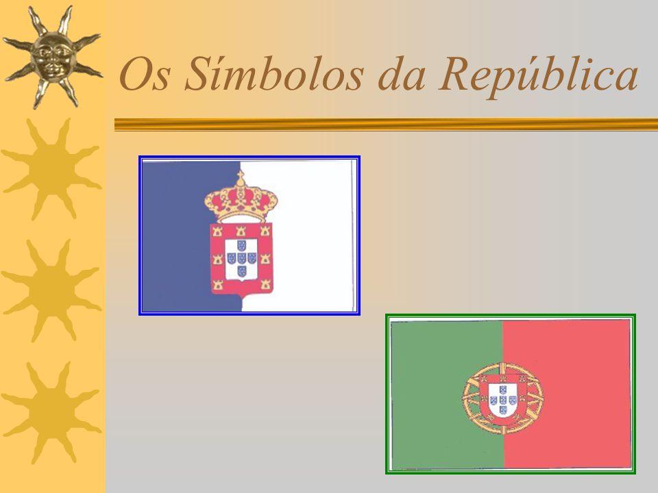 Os Símbolos da República Após a implantação da república foram substituídos os símbolos nacionais.