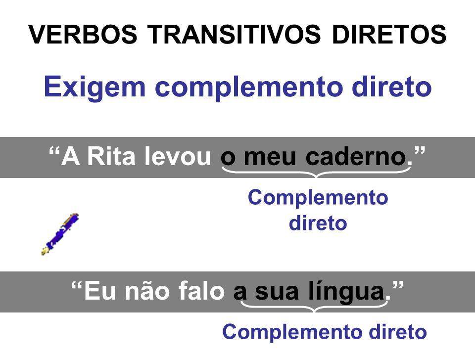 VERBOS TRANSITIVOS INDIRETOS Exigem complemento indireto A Rita obedeceu-me.