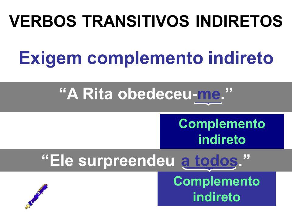 VERBOS TRANSITIVOS DIRETOS E INDIRETOS Exigem dois complementos: direto e indireto.