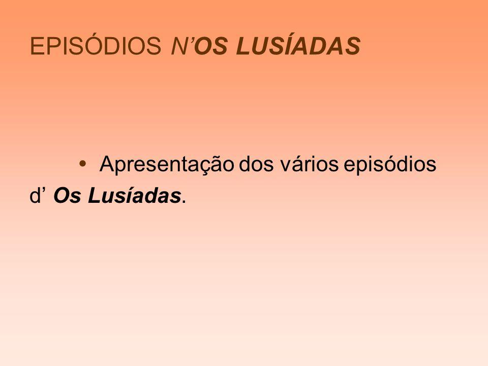 EPISÓDIOS NOS LUSÍADAS Apresentação dos vários episódios d Os Lusíadas.