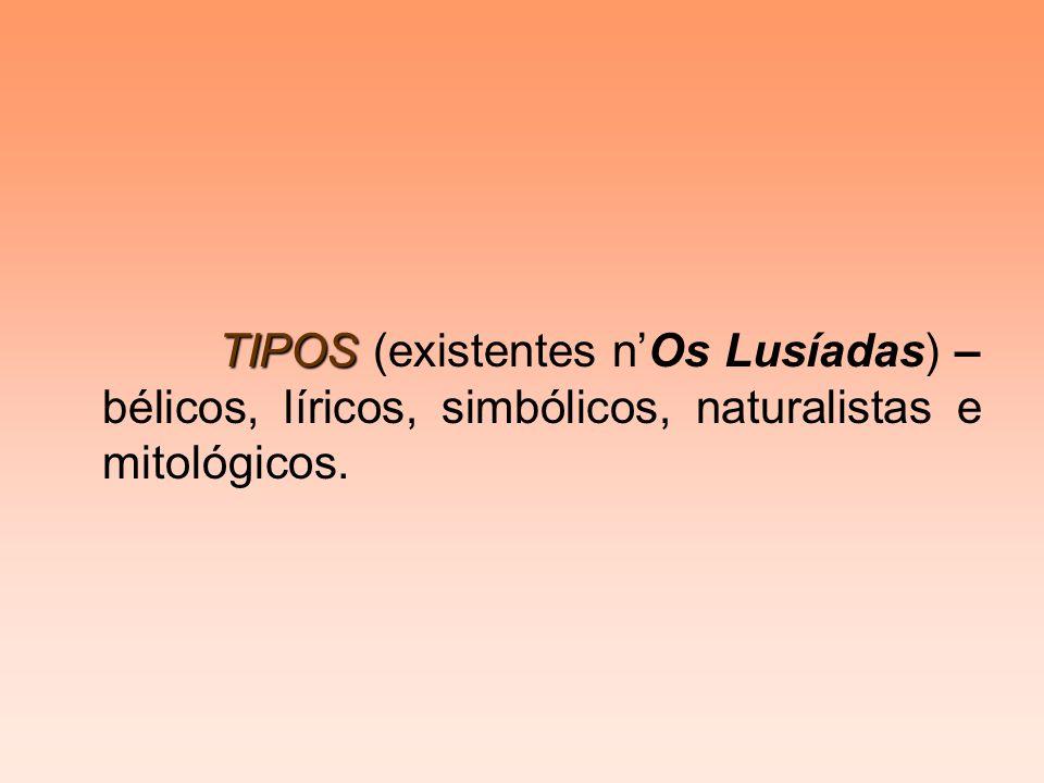 TIPOS TIPOS (existentes nOs Lusíadas) – bélicos, líricos, simbólicos, naturalistas e mitológicos.