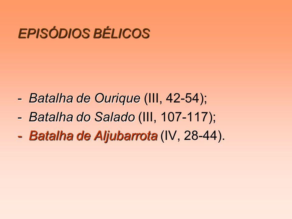 EPISÓDIOS BÉLICOS -Batalha de Ourique -Batalha de Ourique (III, 42-54); -Batalha do Salado -Batalha do Salado (III, 107-117); -Batalha de Aljubarrota