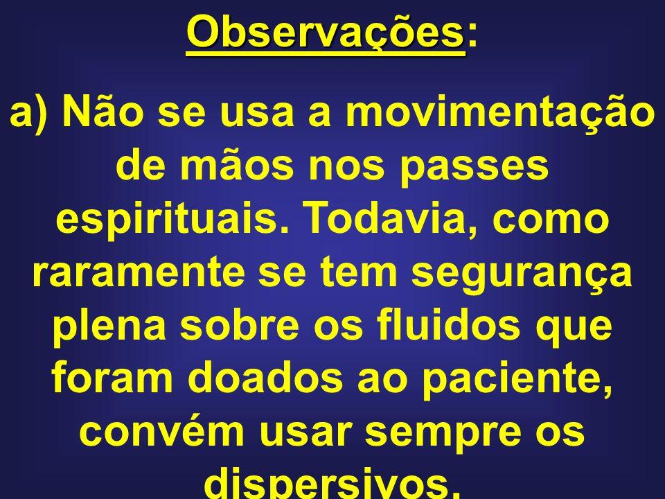 Observações Observações: a) Não se usa a movimentação de mãos nos passes espirituais.