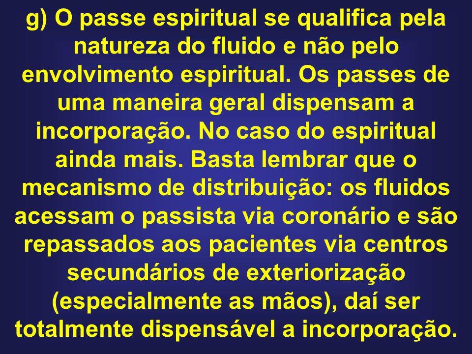 g) O passe espiritual se qualifica pela natureza do fluido e não pelo envolvimento espiritual.