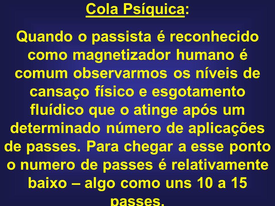 Cola Psíquica: Quando o passista é reconhecido como magnetizador humano é comum observarmos os níveis de cansaço físico e esgotamento fluídico que o atinge após um determinado número de aplicações de passes.