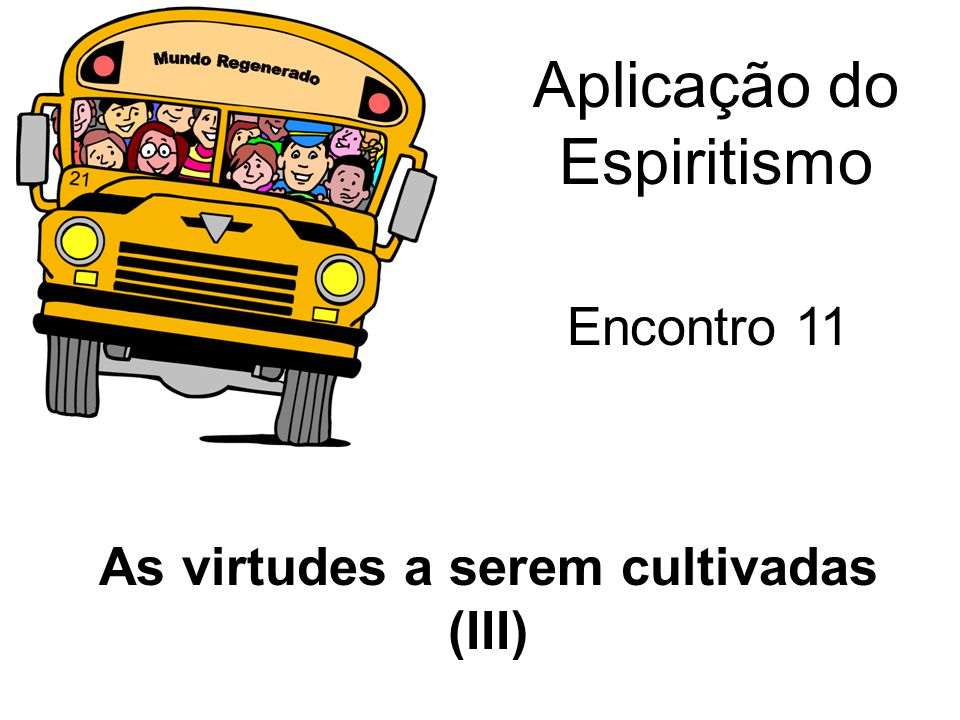Aplicação do Espiritismo Encontro 11 As virtudes a serem cultivadas (III)