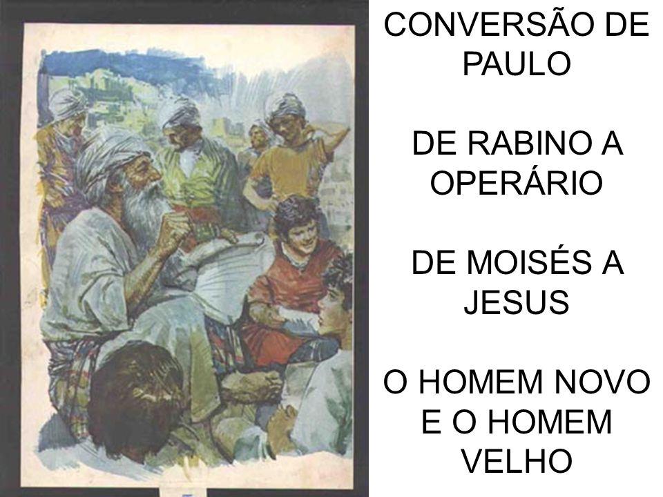 CONVERSÃO DE PAULO DE RABINO A OPERÁRIO DE MOISÉS A JESUS O HOMEM NOVO E O HOMEM VELHO