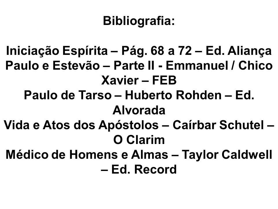 Bibliografia: Iniciação Espírita – Pág. 68 a 72 – Ed. Aliança Paulo e Estevão – Parte II - Emmanuel / Chico Xavier – FEB Paulo de Tarso – Huberto Rohd