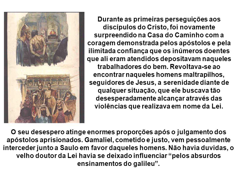 O seu desespero atinge enormes proporções após o julgamento dos apóstolos aprisionados. Gamaliel, cometido e justo, vem pessoalmente interceder junto
