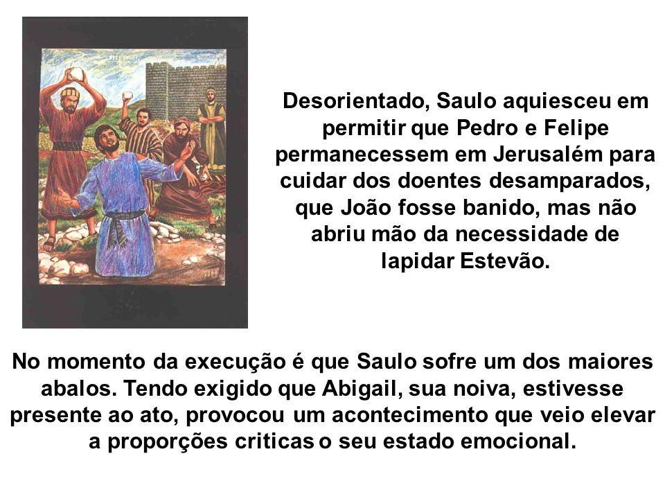No momento da execução é que Saulo sofre um dos maiores abalos. Tendo exigido que Abigail, sua noiva, estivesse presente ao ato, provocou um acontecim
