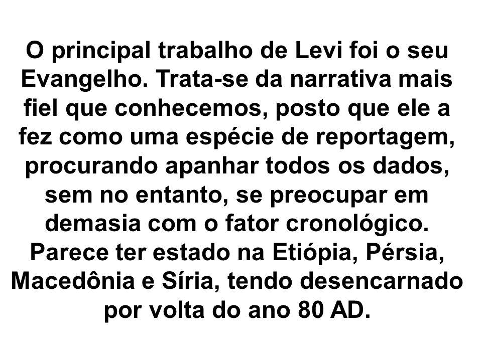 O principal trabalho de Levi foi o seu Evangelho. Trata-se da narrativa mais fiel que conhecemos, posto que ele a fez como uma espécie de reportagem,