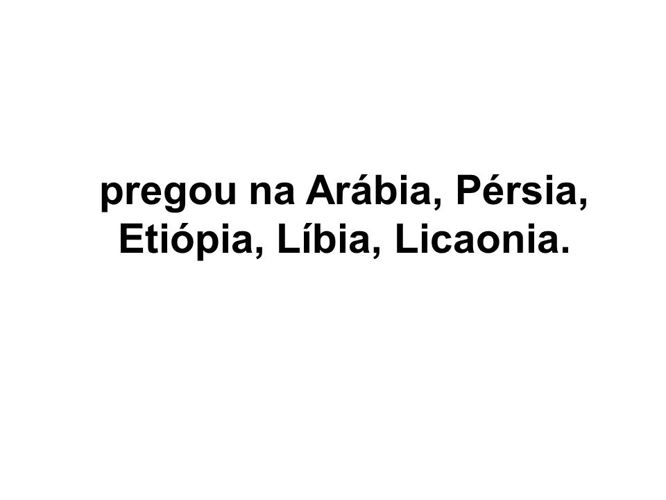 pregou na Arábia, Pérsia, Etiópia, Líbia, Licaonia.
