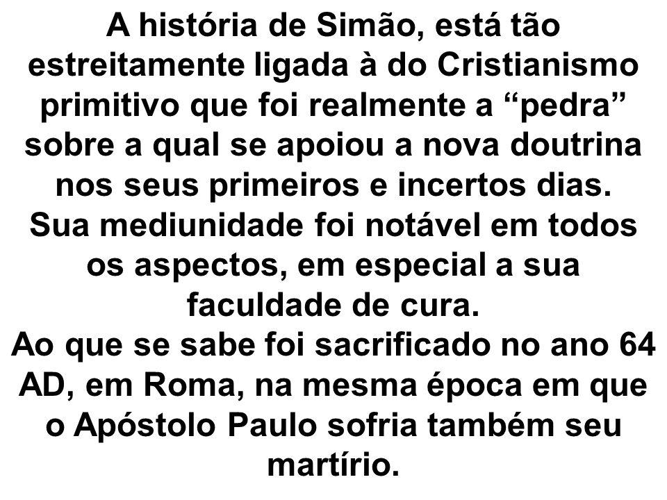A história de Simão, está tão estreitamente ligada à do Cristianismo primitivo que foi realmente a pedra sobre a qual se apoiou a nova doutrina nos se