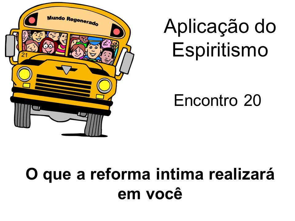 Aplicação do Espiritismo Encontro 20 O que a reforma intima realizará em você