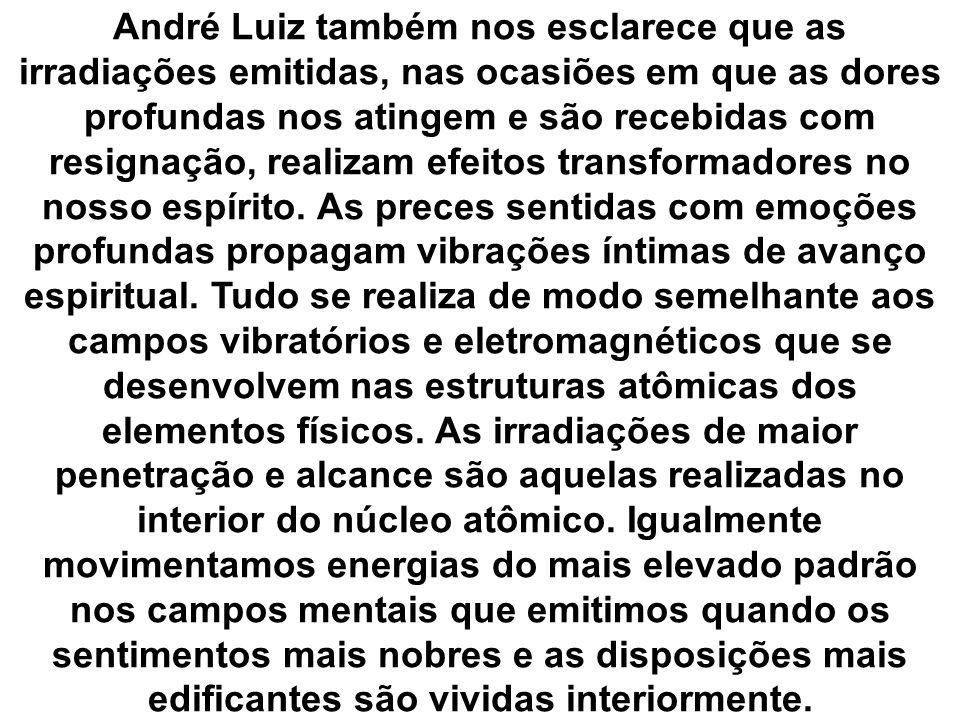 André Luiz também nos esclarece que as irradiações emitidas, nas ocasiões em que as dores profundas nos atingem e são recebidas com resignação, realiz