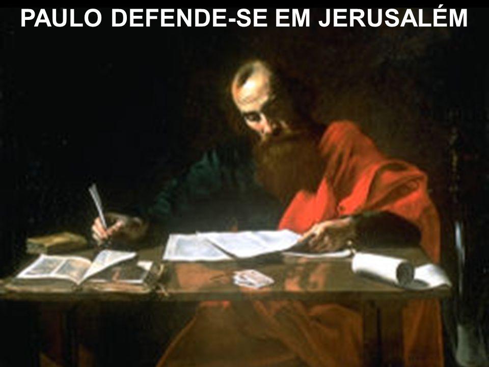 PAULO DEFENDE-SE EM JERUSALÉM
