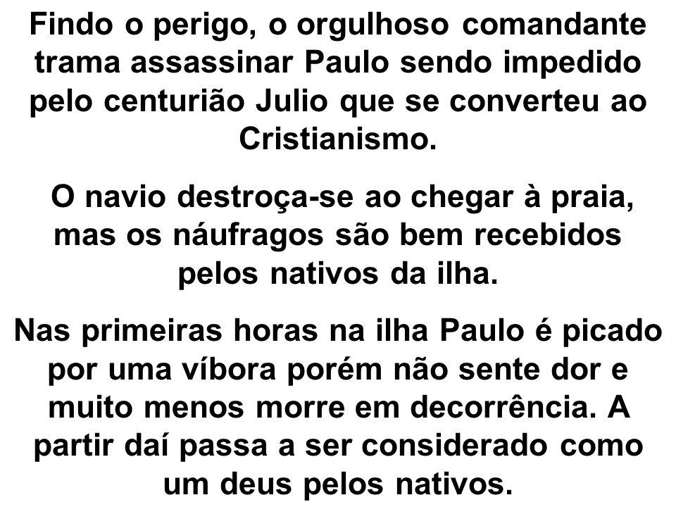 Findo o perigo, o orgulhoso comandante trama assassinar Paulo sendo impedido pelo centurião Julio que se converteu ao Cristianismo.