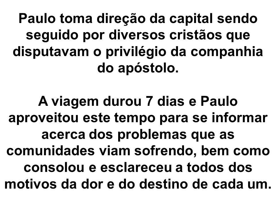 Paulo toma direção da capital sendo seguido por diversos cristãos que disputavam o privilégio da companhia do apóstolo.