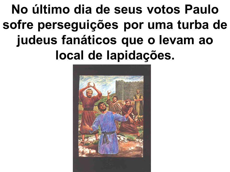 No último dia de seus votos Paulo sofre perseguições por uma turba de judeus fanáticos que o levam ao local de lapidações.