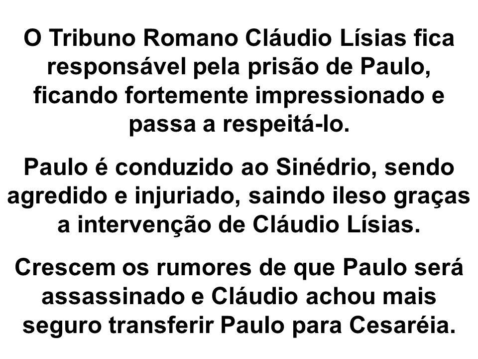 O Tribuno Romano Cláudio Lísias fica responsável pela prisão de Paulo, ficando fortemente impressionado e passa a respeitá-lo.