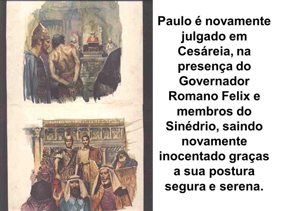 Paulo é novamente julgado em Cesáreia, na presença do Governador Romano Felix e membros do Sinédrio, saindo novamente inocentado graças a sua postura segura e serena.