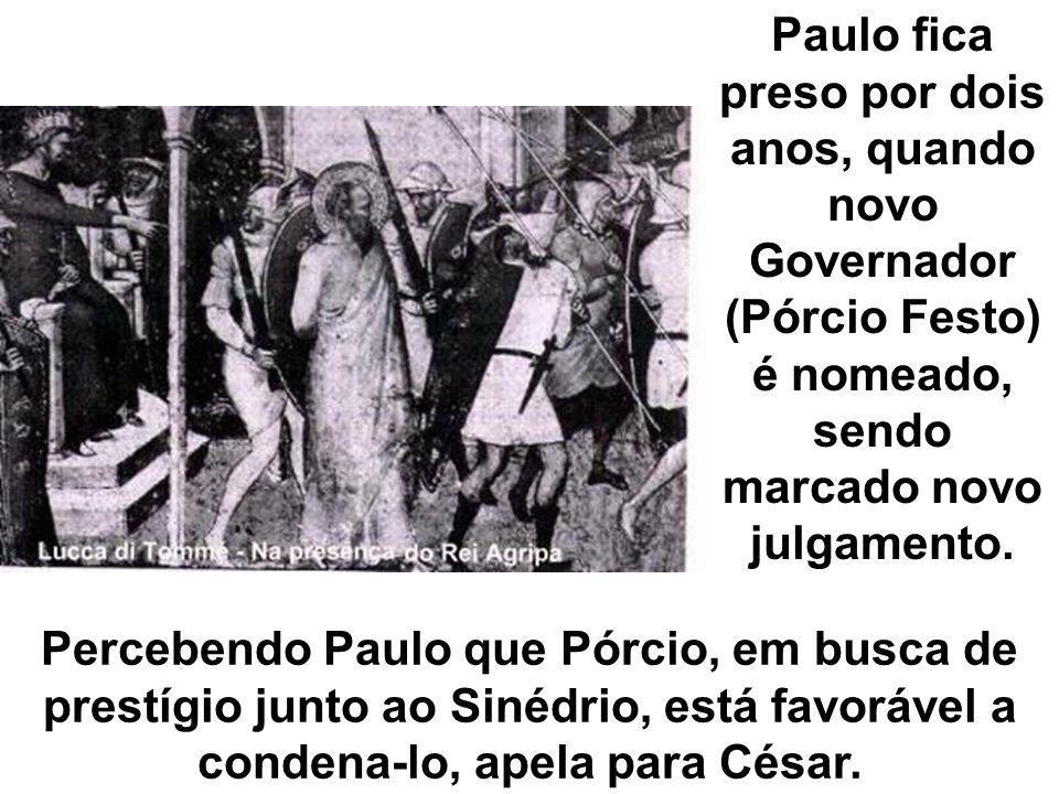 Percebendo Paulo que Pórcio, em busca de prestígio junto ao Sinédrio, está favorável a condena-lo, apela para César.