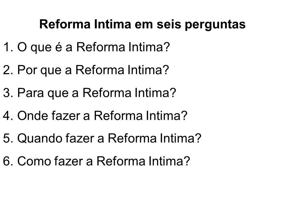 Reforma Intima em seis perguntas 1.O que é a Reforma Intima.